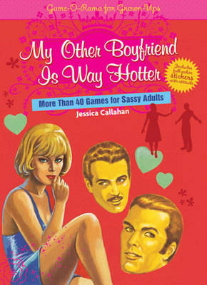 My Other Boyfriend is Way Hotter: More Than 40 Games for Sassy Adults (Paperback)