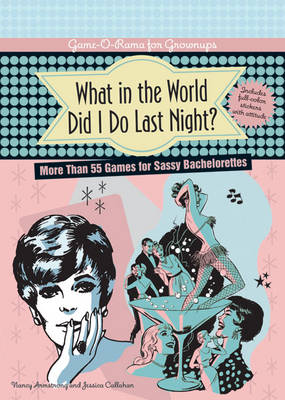 What in the World Did I Do Last Night?: More Than 40 Games for Sassy Bachelorettes (Paperback)