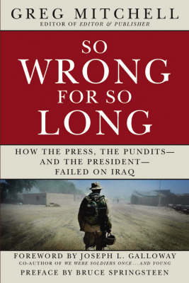 So Wrong for So Long: How the Press, the Pundits - and the President - Failed in Iraq (Paperback)