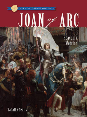 Joan of Arc: Heavenly Warrior - Sterling Biographies (Paperback)