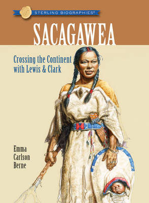 Sacagawea: Crossing the Continent with Lewis & Clark - Sterling Biographies (Paperback)