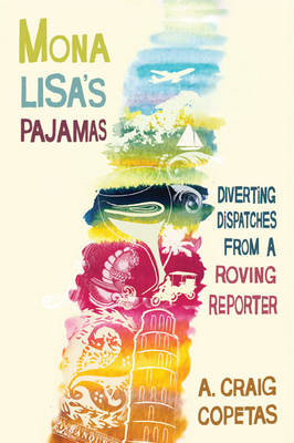 Mona Lisa's Pajamas: Diverting Dispatches from a Roving Reporter (Hardback)