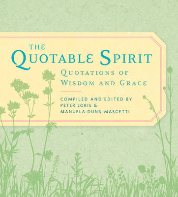 The Quotable Spirit: Quotations of Wisdom and Grace (Paperback)