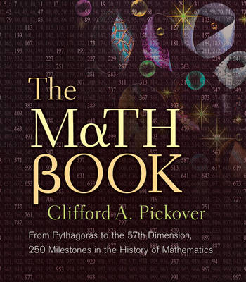 The Math Book: From Pythagoras to the 57th Dimension, 250 Milestones in the History of Mathematics (Hardback)