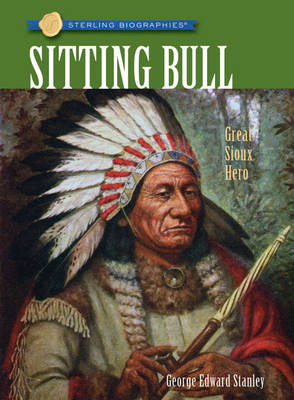 Sitting Bull: Great Sioux Hero - Sterling Biographies (Paperback)