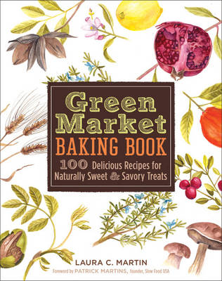 Green Market Baking Book: 100 Delicious Recipes for Naturally Sweet & Savory Treats (Hardback)