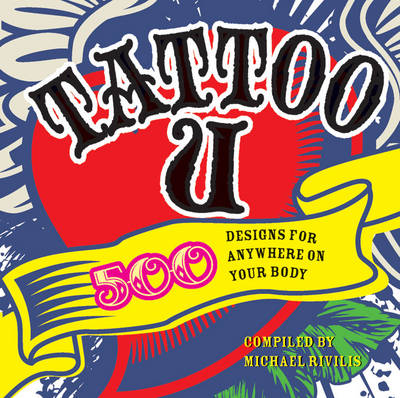 Tattoo U: 500 Designs for Anywhere on Your Body (Paperback)
