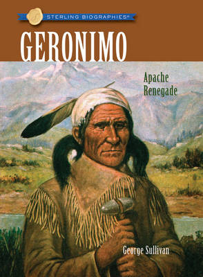 Geronimo: Apache Renegade - Sterling Biographies (Paperback)