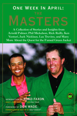 One Week in April: The Masters - Stories and Insights from Arnold Palmer, Phil Mickelson, Rick Reilly, Ken Venturi, Jack Nicklaus, Lee Trevino and Many More About the Quest for the Famed Green Jacket (Paperback)