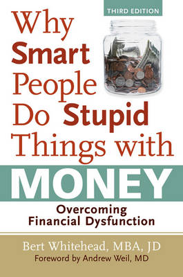 Why Smart People Do Stupid Things with Money: Overcoming Financial Dysfunction (Paperback)