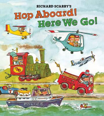 Richard Scarry's Hop Aboard! Here We Go! (Hardback)