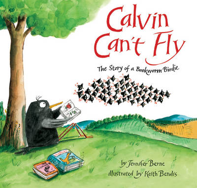 Calvin Can't Fly: The Story of a Bookworm Birdie (Hardback)