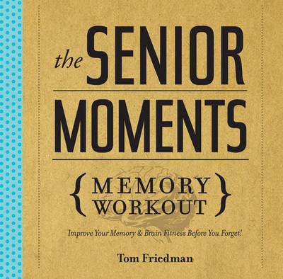 The Senior Moments Memory Workout: Improve Your Memory & Brain Fitness Before You Forget! (Paperback)
