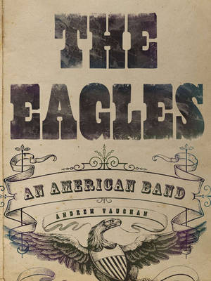 The Eagles: An American Band (Hardback)