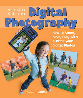 The Kids' Guide to Digital Photography: How to Shoot, Save, Play with & Print Your Digital Photos (Paperback)