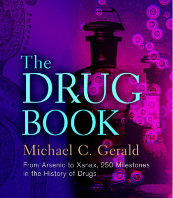 The Drug Book: From Arsenic to Xanax, 250 Milestones in the History of Drugs (Hardback)