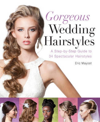 Gorgeous Wedding Hairstyles: A Step-by-Step Guide to 34 Spectacular Hairstyles (Paperback)