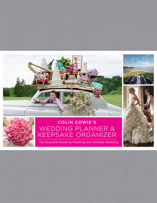 Colin Cowie's Wedding Planner & Keepsake Organizer: The Essential Guide to Planning the Ultimate Wedding