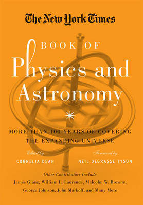 The New York Times Book of Physics and Astronomy: More Than 100 Years of Covering the Expanding Universe (Hardback)