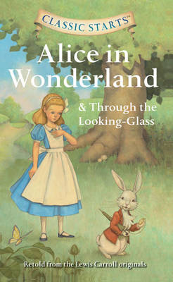 Alice in Wonderland & Through the Looking-glass - Classic Starts (Paperback)