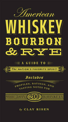 American Whiskey, Bourbon & Rye: A Guide to the Nation's Favorite Spirit (Hardback)