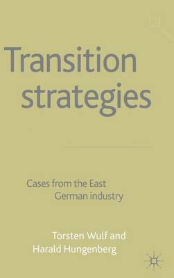 Transition Strategies: Cases from the East German Industry (Hardback)