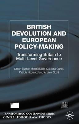 British Devolution and European Policy-Making: Transforming Britain into Multi-Level Governance - Transforming Government (Hardback)