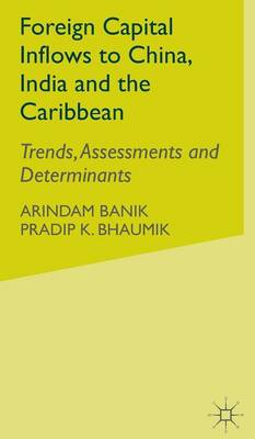 Foreign Capital Inflows to China, India and the Caribbean: Trends, Assessments and Determinants (Hardback)