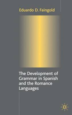 The Development of Grammar in Spanish and The Romance Languages (Hardback)