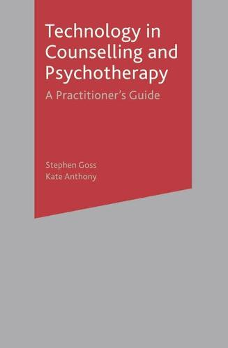 Technology in Counselling and Psychotherapy: A Practitioner's Guide (Paperback)