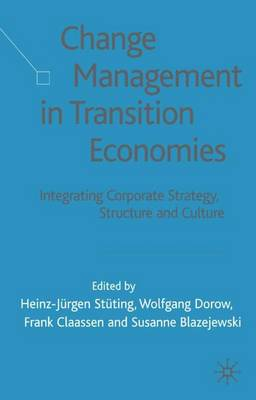 Change Management in Transition Economies: Integrating Corporate Strategy, Structure and Culture (Hardback)