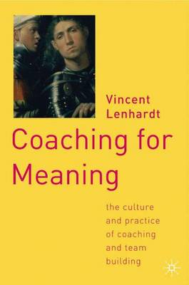 Coaching for Meaning: The Culture and Practice of Coaching and Team Building (Hardback)