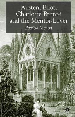 Austen, Eliot, Charlotte Bronte and the Mentor-Lover (Hardback)