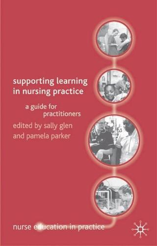Supporting Learning in Nursing Practice: A Guide for Practitioners - Nurse Education in Practice (Paperback)