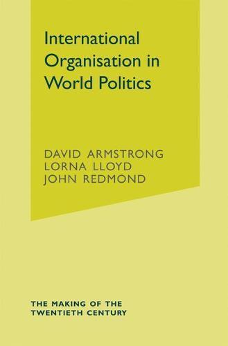 International Organisation in World Politics - The Making of the Twentieth Century (Paperback)