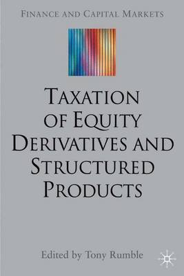 The Taxation of Equity Derivatives and Structured Products - Finance and Capital Markets Series (Hardback)