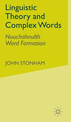 Linguistic Theory and Complex Words: Nuuchahnulth Word Formation (Hardback)