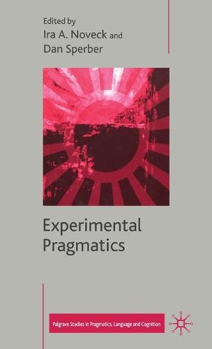 Experimental Pragmatics - Palgrave Studies in Pragmatics, Language and Cognition (Hardback)