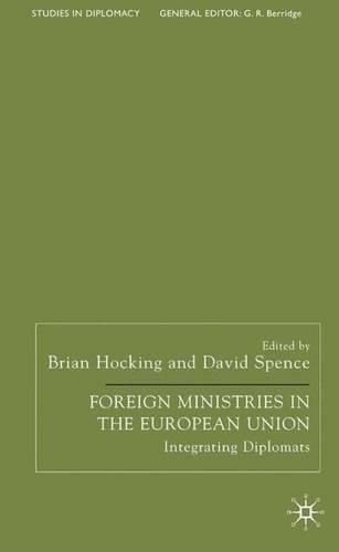 Foreign Ministries in the European Union: Integrating Diplomats - Studies in Diplomacy and International Relations (Hardback)