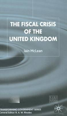 The Fiscal Crisis of the United Kingdom - Transforming Government (Hardback)