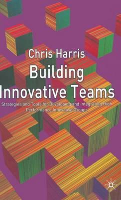 Building Innovative Teams (Hardback)