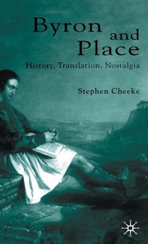 Byron and Place: History, Translation, Nostalgia (Hardback)