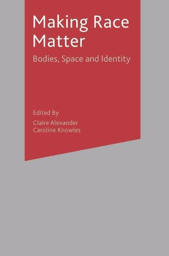 Making Race Matter: Bodies, Space and Identity (Hardback)