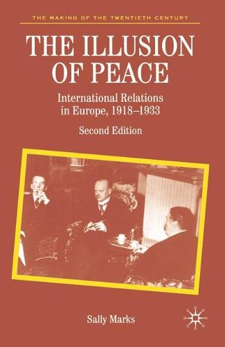 The Illusion of Peace: International Relations in Europe 1918-1933 - The Making of the Twentieth Century (Hardback)