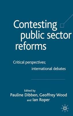 Contesting Public Sector Reforms: Critical Perspectives, International Debates (Hardback)