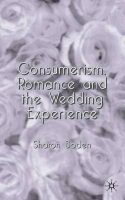 Consumerism, Romance and the Wedding Experience (Hardback)