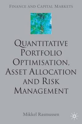 Quantitative Portfolio Optimisation, Asset Allocation and Risk Management: A Practical Guide to Implementing Quantitative Investment Theory - Finance and Capital Markets Series (Hardback)
