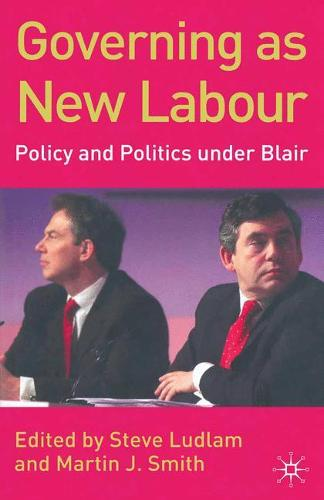 Governing as New Labour: Policy and Politics Under Blair (Paperback)