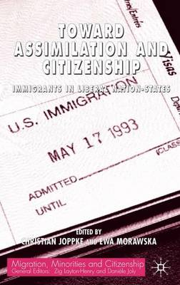 Toward Assimilation and Citizenship: Immigrants in Liberal Nation-States - Migration Minorities and Citizenship (Hardback)