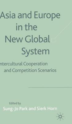 Asia and Europe in the New Global System: Intercultural Cooperation and Competition Scenarios (Hardback)